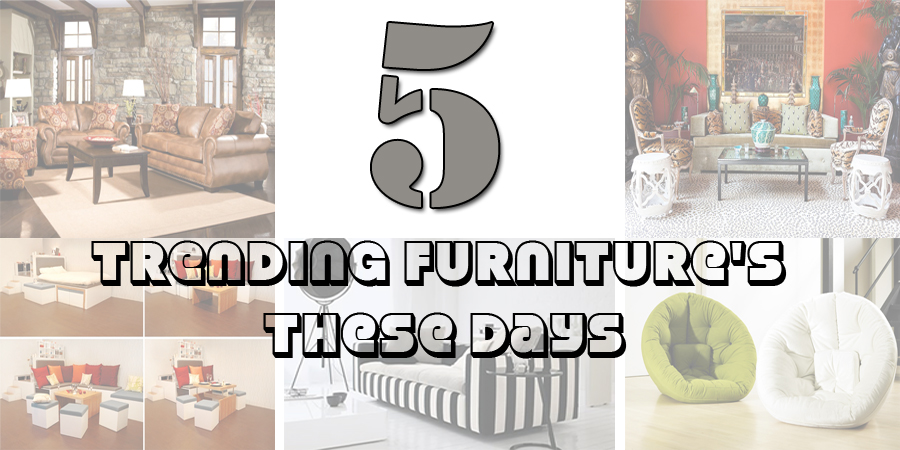 5 Trending Furniture's these days